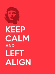 """""""Keep Calm and Left Align"""" by Tajdar O. Chaudry"""