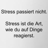 Stress passiert nur im Kopf. -RKW
