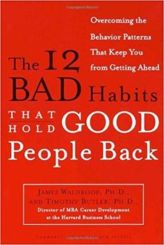 The 12 Bad Habits That Hold Good People Back: Overcoming the Behavior Patterns That Keep You From Getting Ahead: James Waldroop Ph.D., Timothy Butler Ph.D.: 9780385498500: Amazon.com: Books