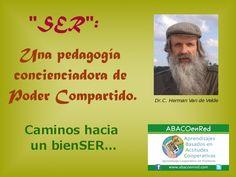 SER: una pedagogía concienciadora de poder compartido. Caminos hacia un bienSER... citas por Herman Van de Velde... una serie de imágenes a partir de mañana... www.abacoenred.com