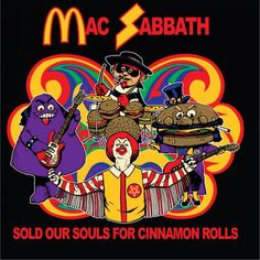 Mac Sabbath is a heavy metal cover band that performs fast food themed reinterpretations of Black Sabbath songs while dressed as demonic versions of Black Sabbath, Ncr Ranger, Pop Art, Horror, Tales From The Crypt, Acid House, Cover Band, Iron Maiden, Metalhead