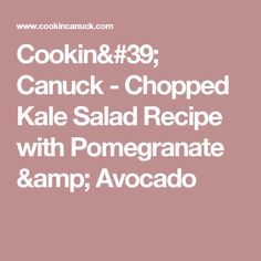 Cookin' Canuck - Chopped Kale Salad Recipe with Pomegranate & Avocado