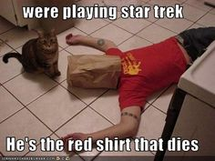 were playing star trek  He's the red shirt that dies