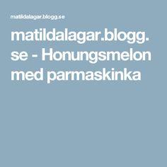 matildalagar.blogg.se - Honungsmelon med parmaskinka