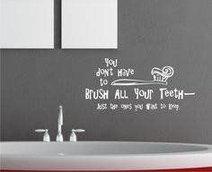 You Don't Have to Brush All Your Teeth vinyl wall decal graphic. $9.00, via Etsy.