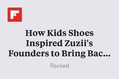 How Kids Shoes Inspired Zuzii's Founders to Bring Back Manufacturing in LA http://flip.it/kwpg3