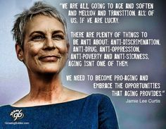 """Pretty much. """"There are plenty of things to be ANTI- about... Anti-Aging isn't one of them..."""" says the increasingly wise Jamie Lee Curtis"""