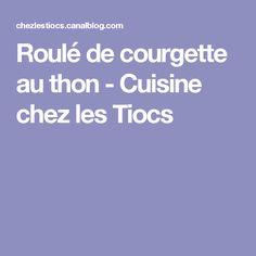 Roulé de courgette au thon - Cuisine chez les Tiocs