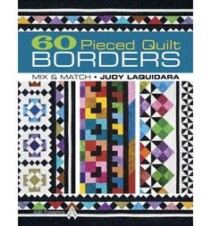 60 Pieced Quilt Borders: Mix & Match : Judy Laquidara, Laquidara : 9781604600124