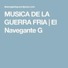 MUSICA DE LA GUERRA FRIA | El Navegante G
