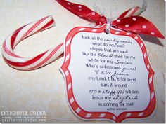"printable candy cane Jesus poem.  Awesome gift to hand to your servers, cashiers, librarian or anyone you come in contact with!  ""Look at the candy cane what do you see? Stripes that are red like the blood shed for me.  White for my Savior who's sinless and pure!  'J' is for Jesus, my Lord, that's for sure! Turn it around and a staff you will see, Jesus my shepherd is coming for me!"""