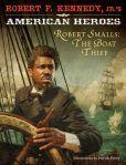 Robert F.'s American Heroes: Robert Smalls, the Boat Thief (American Heroes (Hyperion)): Jr., Robert F. Best Children Books, Childrens Books, Robert Kennedy Jr, Civil War Books, Heroes Book, Eastern Philosophy, 24 Years Old, Book Publishing, Black History