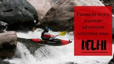 Here are some of the places to enjoy summer adventure activities in Delhi itself....