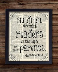 """""""Children are made readers in the laps of their parents."""" - Emilie Buchwald I love books and I know how important reading is to children. I would love to hang this by a comfy chair in my house. I Love Books, Good Books, Books To Read, Free Books, Read Box, Great Quotes, Me Quotes, Inspirational Quotes, Fabulous Quotes"""