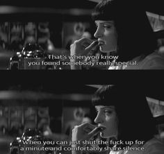 """""""That's when you know you found somebody really special when you can just shut the fuck up for a minute and comfortably share silence"""" Pulp Fiction"""