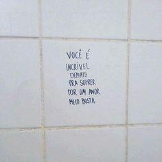 Você é incrível demais para sofrer por um amor meio bosta. ______________________________ frase | frases | poema | poesia | português | prosa | verso