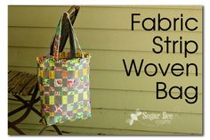Fabric strip woven bag...cute!  Yes, I am a bag lady...