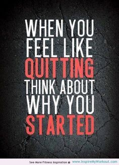 """When you feel like quitting, think about why you started."" #Fitness #Inspiration #Quote"