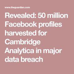 Revealed: 50 million Facebook profiles harvested for Cambridge Analytica in major data breach