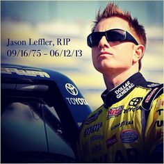 ~NASCAR Jason Leffler - R.I.P. Gone too young, but died doing what he loves to do... So long LEFturn!