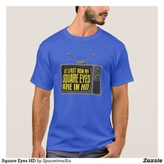 "Square Eyes HD T-Shirt  Remember when you were a child and an adult told you not to sit too close to the TV or you'll develop ""square eyes"", well now at least those eyes will be in glorious high definition."