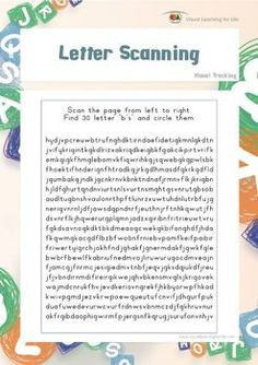 "In the ""Letter Scanning"" worksheets, the student must find all of the same letter stated in the instruction.  Available at www.visuallearningforlife.com on the Visual Tracking Skills Builder CD."