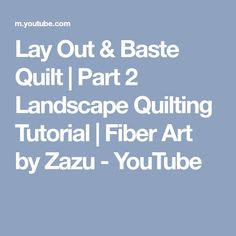 Lay Out & Baste Quilt | Part 2 Landscape Quilting Tutorial | Fiber Art by Zazu - YouTube