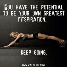 Valerie Walters~ You Have The Potential To Be Your Own Greatest Fitspiration. Keep Going