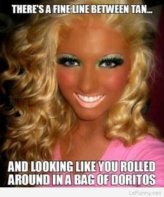 """""""There's a fine line between tan and looking like you rolled around in a bag of doritos""""!! Fake tan fail - tan goes orange! Make up fail!"""