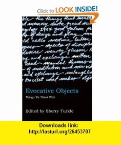 Evocative Objects Things We Think With (9780262516778) Sherry Turkle , ISBN-10: 0262516772  , ISBN-13: 978-0262516778 ,  , tutorials , pdf , ebook , torrent , downloads , rapidshare , filesonic , hotfile , megaupload , fileserve