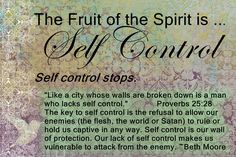 """SELF-CONTROL -- It involves moderation, forbearance, and the ability to say """"NO"""". Ability to control our own thoughts, words, and actions."""