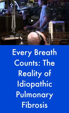 Every Breath Counts: The Reality of Idiopathic Pulmonary Fibrosis #PulmonaryFibrosisNews