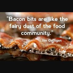 Mmmmm...bacon... #foodie #quotablequotes #baconislife #fairydust #jimgaffigan #baconbits #topchefmeals