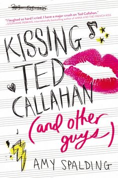 Kissing Ted Callahan (and Other Guys) by Amy Spalding • April 7, 2015 • Poppy https://www.goodreads.com/book/show/22875116-kissing-ted-callahan