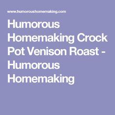 Humorous Homemaking Crock Pot Venison Roast - Humorous Homemaking