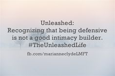 Unleashed: Recognizing that being defensive is not a good intimacy builder. #TheUnleashedLife