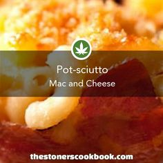 Pot-sciutto Mac and Cheese from the The Stoner's Cookbook (http://www.thestonerscookbook.com/recipe/pot-sciutto-mac-and-cheese)