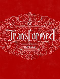 Do not conform to the pattern of this world, but be transformed by the renewing of your mind. Then you will be able to test and approve what God's will is—His good, pleasing and perfect will. (Romans 12:2 NIV)