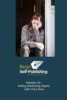 Begin Self-Publishing Episode 56 : Selling Publishing Rights with Orna Ross, Director of the Alliance of Independent Authors