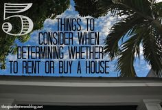 5 important things to consider when determining whether to rent or buy a home