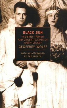 Black Sun: The Brief Transit and Violent Eclipse of Harry Crosby (New York Review Books Classics) by Geoffrey Wolff