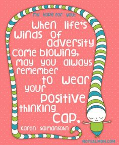 """When life's winds of adversity come blowing, may always remember to wear your positive thinking cap."" - Karen Salmonsohn #wordstoliveby #gupodailywisdom #blessedness"
