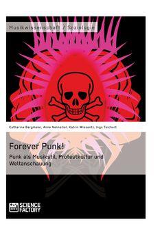 Forever Punk! Punk als Musikstil, Protestkultur und Weltanschauung. GRIN: http://grin.to/aYp79 Amazon: http://grin.to/T1309