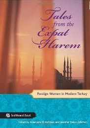Tales from the Expat Harem, Collected real life stories from women living in Turkey.  I love this book!!!!