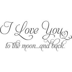 I love you to the moon and back 35x15 Vinyl Wall Decal Decor Wall... ($30) ❤ liked on Polyvore featuring words, text, quotes, backgrounds, other, fillers, phrase and saying
