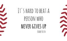 """""""It's hard to beat a person who never gives up."""""""