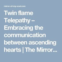 Twin flame Telepathy – Embracing the communication between ascending hearts | The Mirror of My Soul – Stories of you, me and eternity