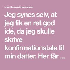 Konfirmationstalen til min datter Christmas Paintings, Brewery, Singing, Inspiration, Words, Party, Living Alone, Biblical Inspiration, Parties