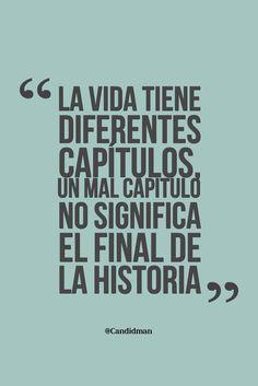 """""""La #Vida tiene diferentes capítulos, un mal capítulo no significa el final de la historia"""". @candidman #Frases #Motivacion"""