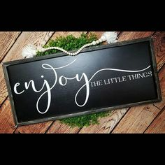 Check out this item in my Etsy shop https://www.etsy.com/listing/578640972/enjoy-the-little-things-wood-sign-enjoy